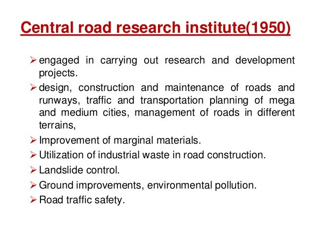 Central road research institute(1950) engaged in carrying out research and development projects. design, construction an...