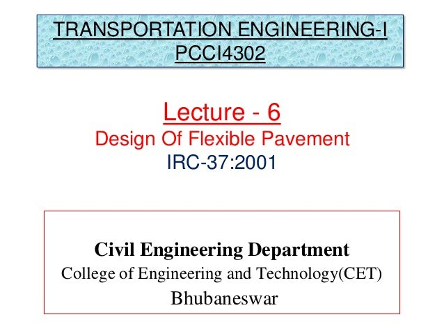Factors for design of pavements • Design wheel load  Static load on wheels  Contact Pressure  Load Repetition • Subgrad...
