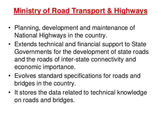 Ministry of Road Transport & Highways • Planning, development and maintenance of National Highways in the country. • Exten...