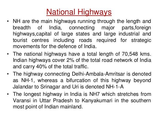 National Highways • NH are the main highways running through the length and breadth of India, connecting major parts,forei...