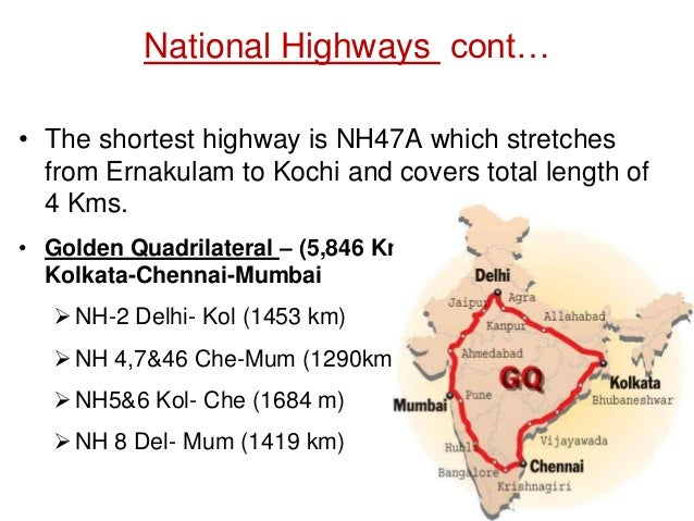 National Highways cont… • The shortest highway is NH47A which stretches from Ernakulam to Kochi and covers total length of...
