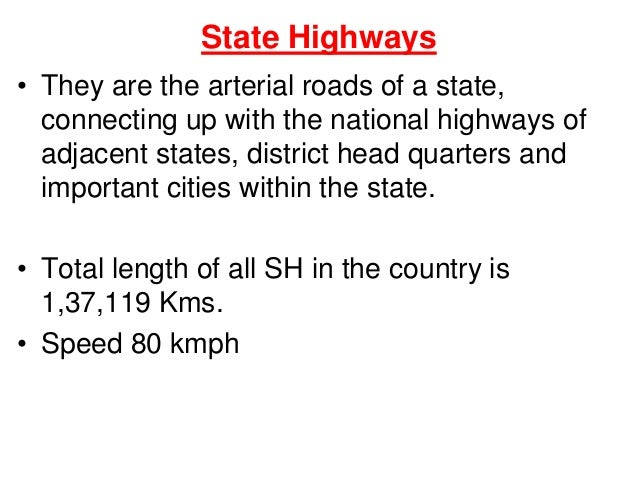 State Highways • They are the arterial roads of a state, connecting up with the national highways of adjacent states, dist...