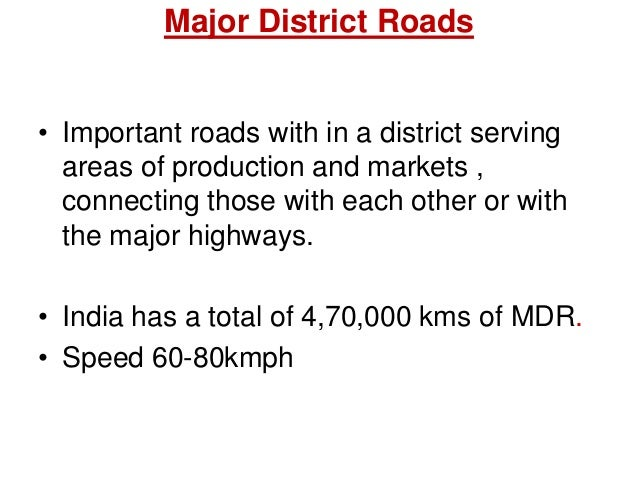 Major District Roads • Important roads with in a district serving areas of production and markets , connecting those with ...