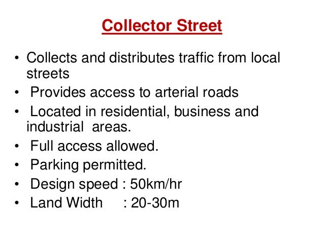 Collector Street • Collects and distributes traffic from local streets • Provides access to arterial roads • Located in re...