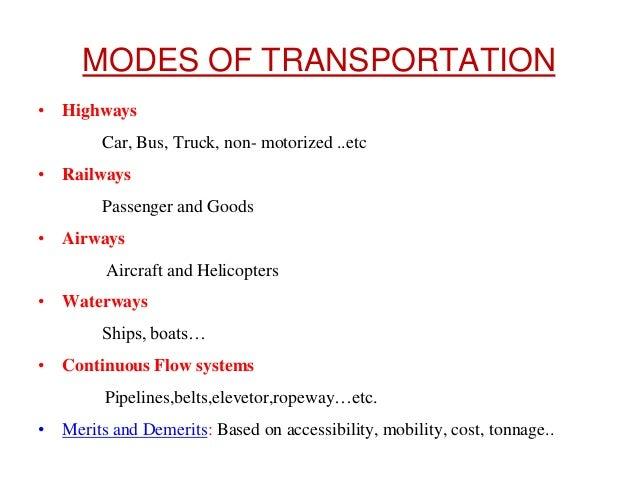 MODES OF TRANSPORTATION • Highways Car, Bus, Truck, non- motorized ..etc • Railways Passenger and Goods • Airways Aircraft...