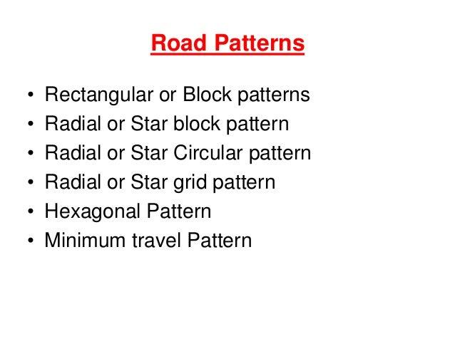 Road Patterns • Rectangular or Block patterns • Radial or Star block pattern • Radial or Star Circular pattern • Radial or...