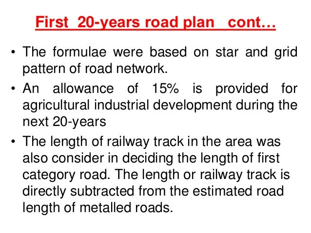 First 20-years road plan cont… • The formulae were based on star and grid pattern of road network. • An allowance of 15% i...