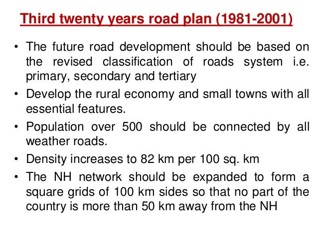 Third twenty years road plan (1981-2001) • The future road development should be based on the revised classification of ro...