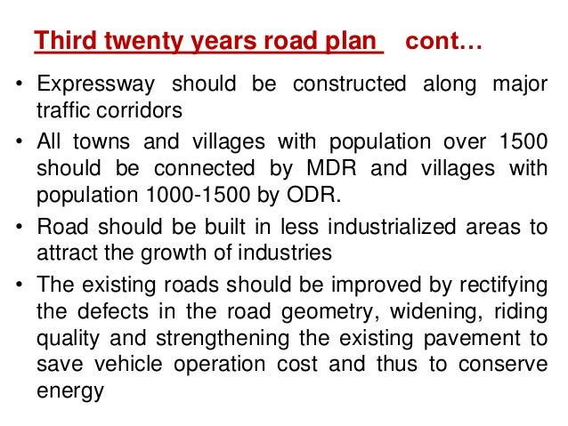 Third twenty years road plan cont… • Expressway should be constructed along major traffic corridors • All towns and villag...