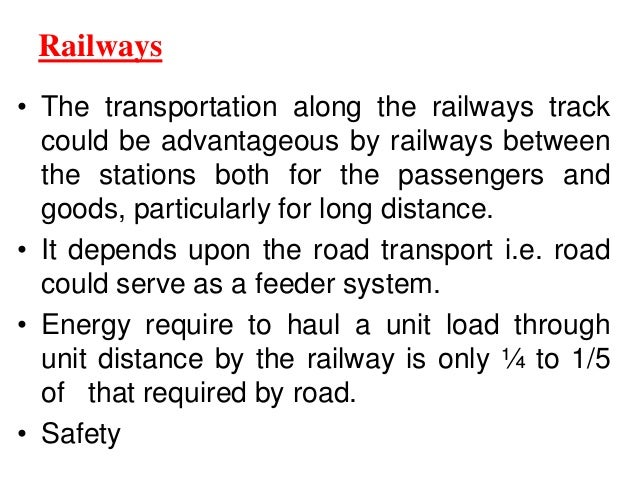 Railways • The transportation along the railways track could be advantageous by railways between the stations both for the...