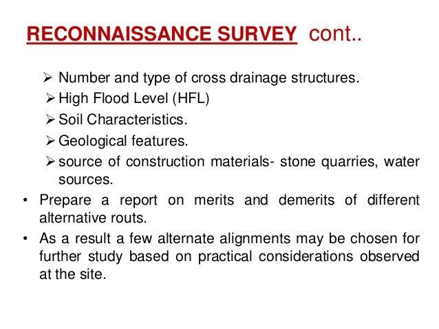 Preliminary survey cont… • Longitudinal and cross sectional profile.  Plain Terrain` : 100 – 200m  Rolling Terrain : 50m...