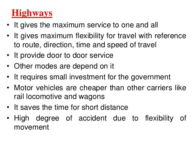 Highways • It gives the maximum service to one and all • It gives maximum flexibility for travel with reference to route, ...