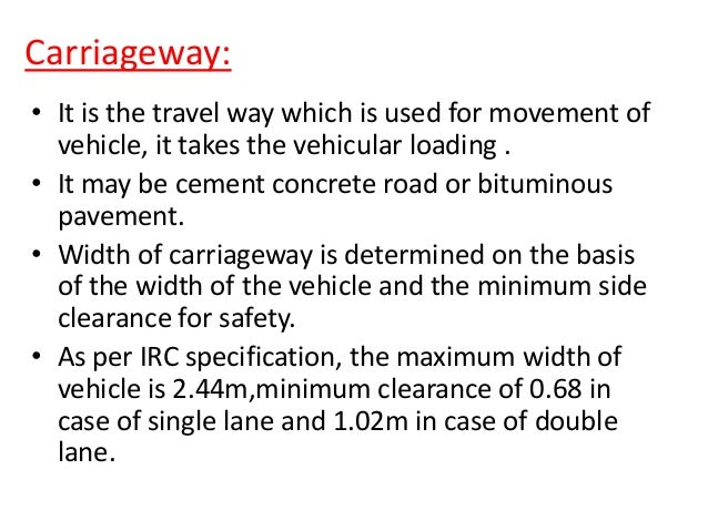 Shoulder: • It is provided along the road edge to serve as an emergency lane for vehicle. • It act as a service lane for v...