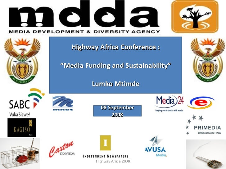 """Highway Africa Conference : """" Media Funding and Sustainability"""" Lumko Mtimde Highway Africa 2008 08 September 2008"""