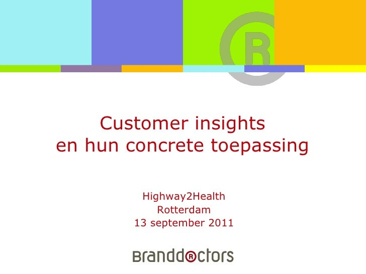 Customer insightsen hun concrete toepassing<br />Highway2Health<br />Rotterdam<br />13 september 2011<br />