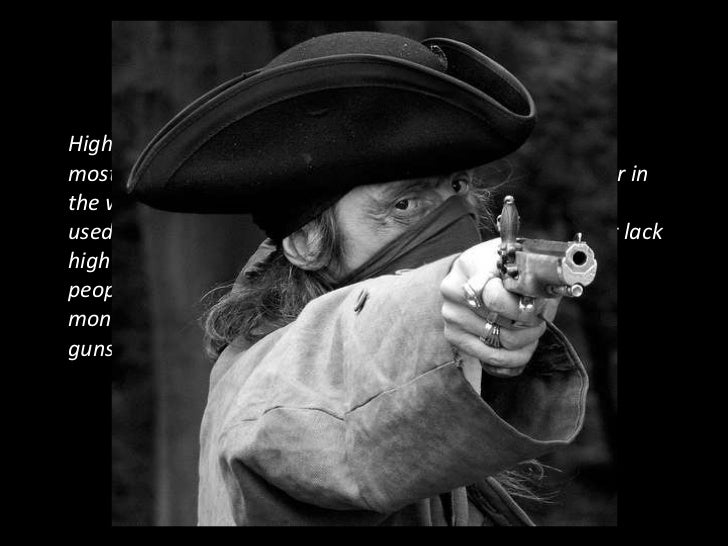 HIGHWAYMEN WHO ARE THEY??Highwaymen are the        Some robbed alone, butmost nastiest people in   others operated in pair...