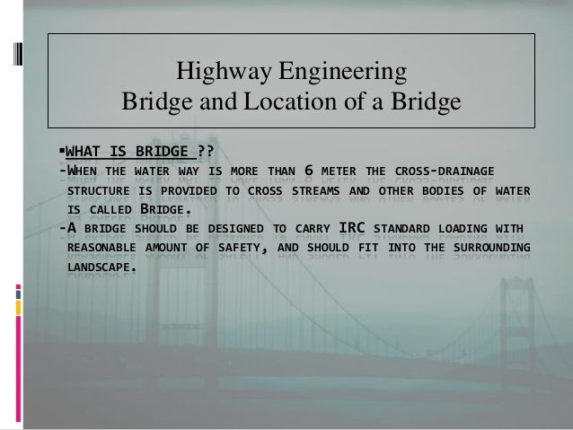 WHAT IS BRIDGE ?? -WHEN THE WATER WAY IS MORE THAN 6 METER THE CROSS-DRAINAGE STRUCTURE IS PROVIDED TO CROSS STREAMS AND ...