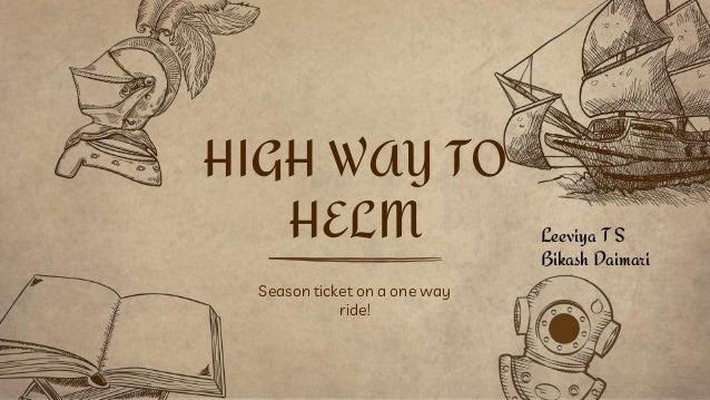 Season ticket on a one way ride! HIGH WAY TO HELM Leeviya T S Bikash Daimari