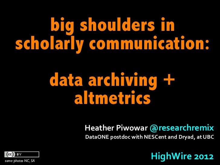 big shoulders in      scholarly communication:                     data archiving +                        altmetrics     ...