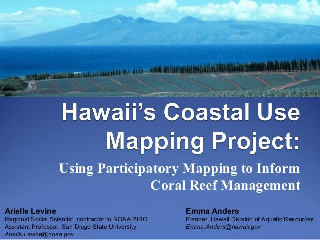 Using Participatory Mapping to Inform Coral Reef Management Arielle Levine Regional Social Scientist, contractor to NOAA P...