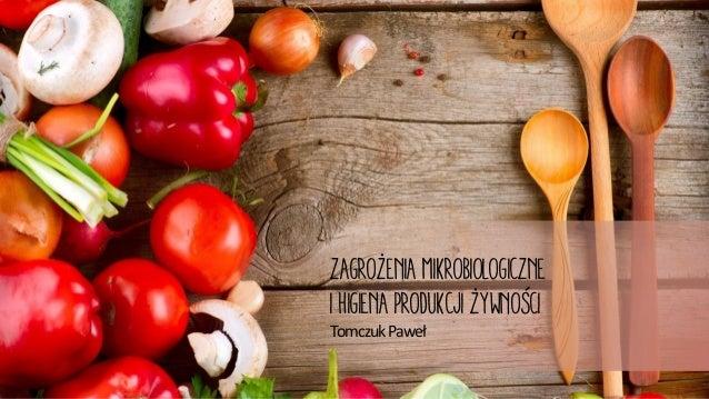 zagrożenia mikrobiologiczne i Higiena produkcji żywności TomczukPaweł