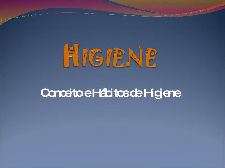 Conceito e Hábitos de Higiene