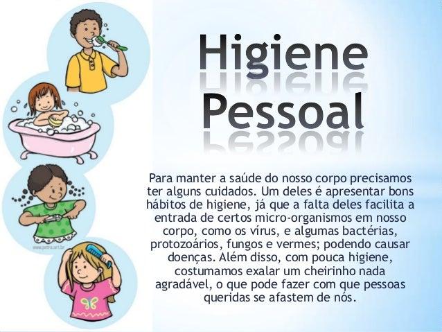Para manter a saúde do nosso corpo precisamos ter alguns cuidados. Um deles é apresentar bons hábitos de higiene, já que a...