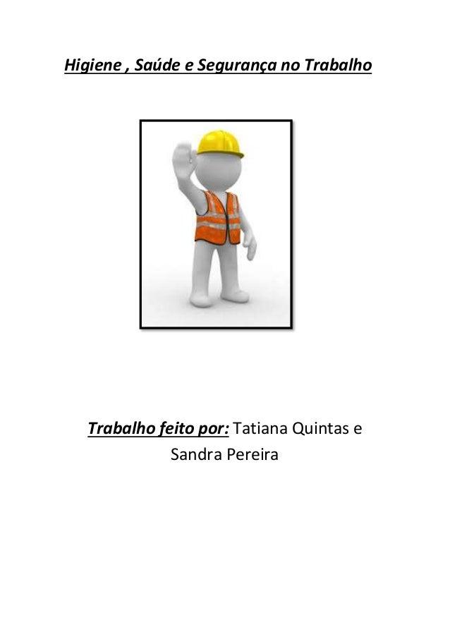 Higiene , Saúde e Segurança no Trabalho  Trabalho feito por: Tatiana Quintas e  Sandra Pereira