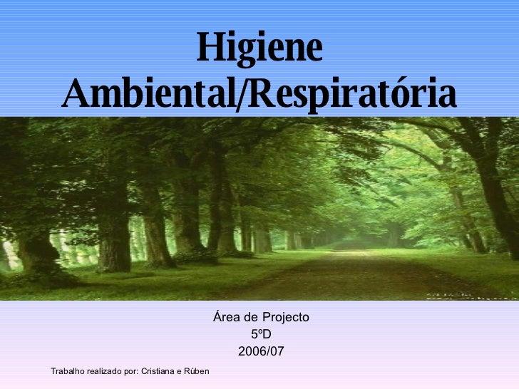 Higiene Ambiental/Respiratória <ul><li>Área de Projecto </li></ul><ul><li>5ºD </li></ul><ul><li>2006/07 </li></ul>Trabalho...