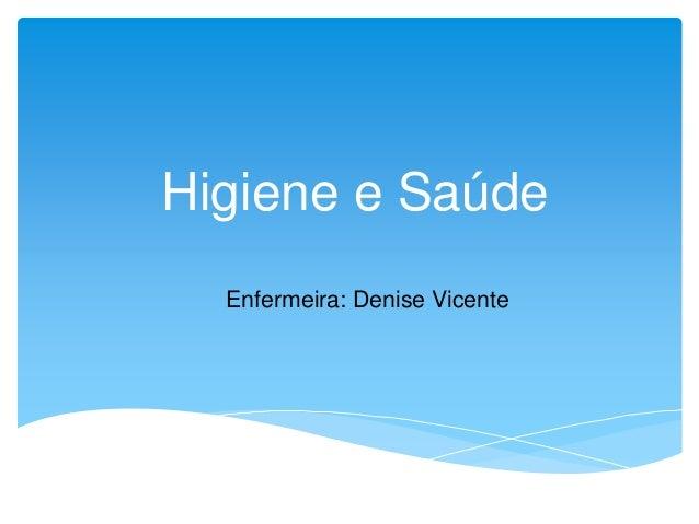 Higiene e Saúde Enfermeira: Denise Vicente