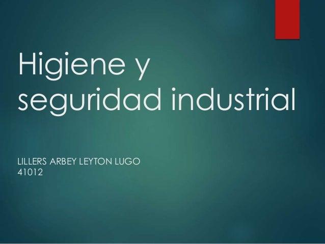 Higiene y seguridad industrial LILLERS ARBEY LEYTON LUGO 41012