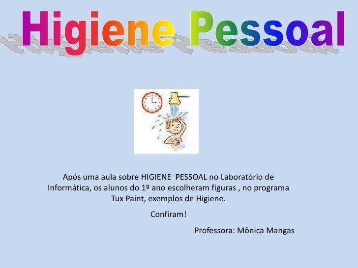 Higiene Pessoal<br />Após uma aula sobre HIGIENE  PESSOAL no Laboratório de Informática, os alunos do 1º ano escolheram fi...
