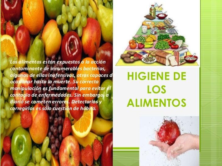HIGIENE DE LOS ALIMENTOS Los alimentos están expuestos a la acción contaminante de innumerables bacterias, algunas de ella...