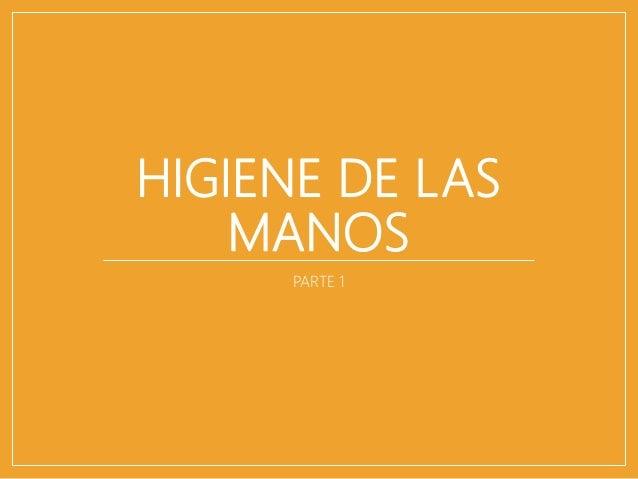 HIGIENE DE LAS MANOS PARTE 1