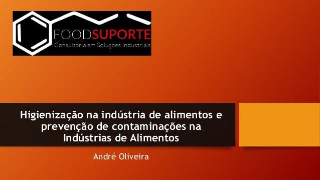 Higienização na indústria de alimentos e prevenção de contaminações na Indústrias de Alimentos André Oliveira