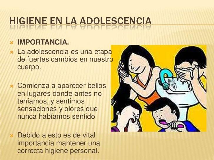 HIGIENE EN LA ADOLESCENCIA   IMPORTANCIA.   La adolescencia es una etapa    de fuertes cambios en nuestro    cuerpo.   ...
