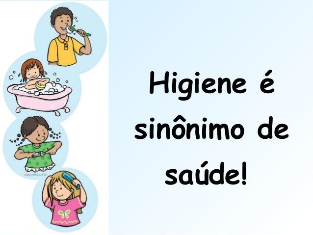 Higiene é sinônimo de saúde!