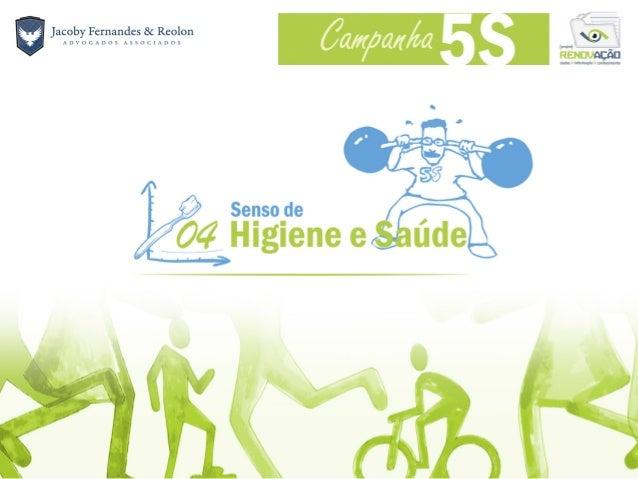 Foco• Saúde física, mental e emocional;• Melhora nos relacionamentos interpessoais;A associação do 5S com a saúde pode ser...