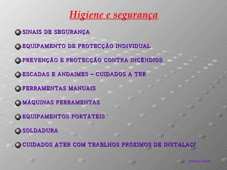 Higiene e segurança <ul><li>SINAIS DE SEGURANÇA </li></ul><ul><li>EQUIPAMENTO DE PROTECÇÃO INDIVIDUAL </li></ul><ul><li>PR...