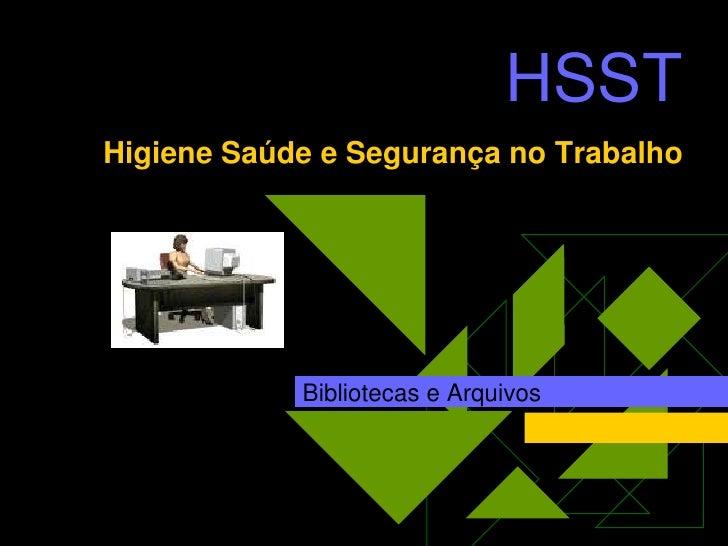 HSSTHigiene Saúde e Segurança no Trabalho            Bibliotecas e Arquivos