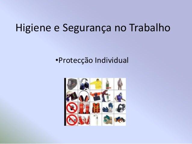 Higiene e Segurança no Trabalho        •Protecção Individual