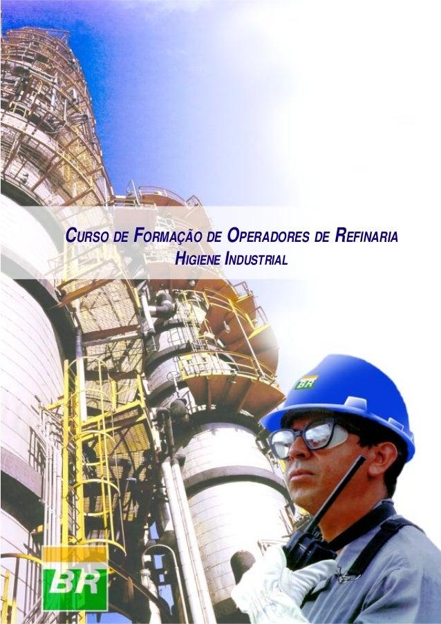 Higiene Industrial 1 CURSO DE FORMAÇÃO DE OPERADORES DE REFINARIA HIGIENE INDUSTRIAL