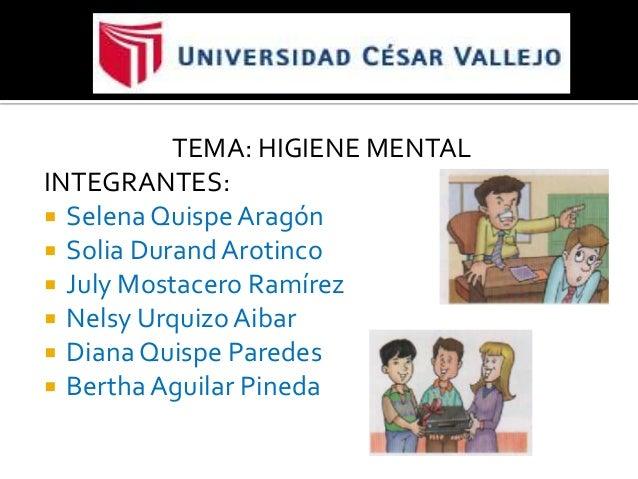 TEMA: HIGIENE MENTALINTEGRANTES: Selena Quispe Aragón Solia Durand Arotinco July Mostacero Ramírez Nelsy Urquizo Aibar...