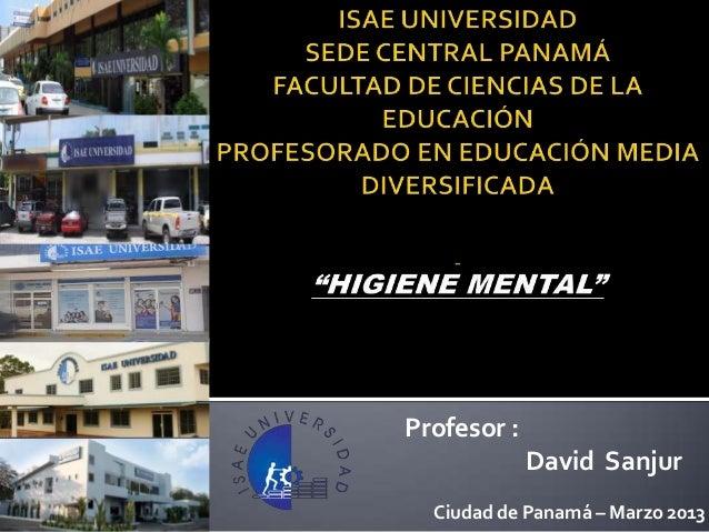 Profesor :             David Sanjur  Ciudad de Panamá – Marzo 2013