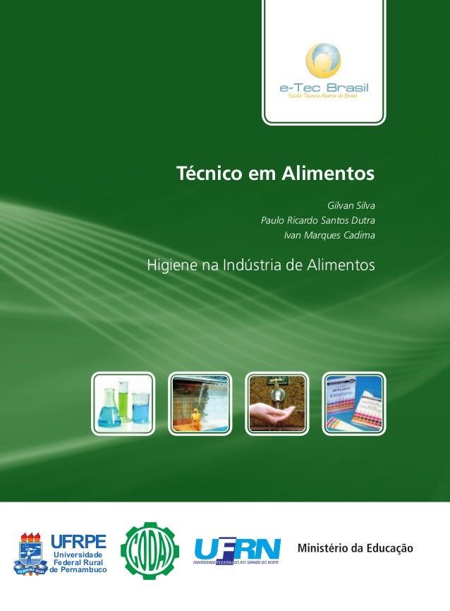 Técnico em Alimentos Gilvan Silva Paulo Ricardo Santos Dutra Ivan Marques Cadima  Higiene na Indústria de Alimentos  UFRPE...
