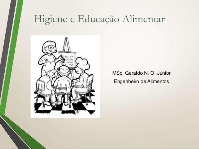 MSc. Geraldo N. O. Júnior Engenheiro de Alimentos Higiene e Educação Alimentar