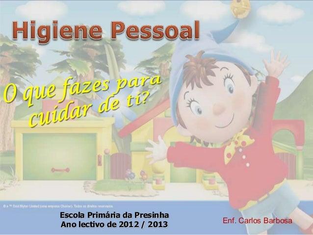 Escola Primária da Presinha                              Enf. Carlos BarbosaAno lectivo de 2012 / 2013