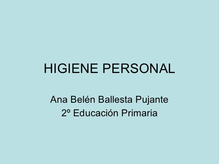 HIGIENE PERSONAL Ana Belén Ballesta Pujante 2º Educación Primaria