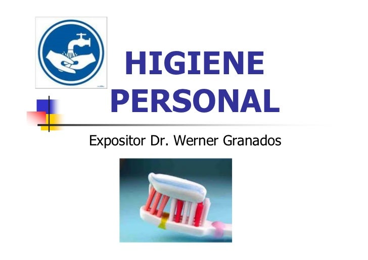 HIGIENE    PERSONAL Expositor Dr. Werner Granados
