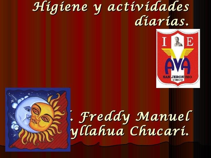 Higiene y actividades diarias. Prof. Freddy Manuel Cayllahua Chucari.